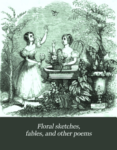 Floral sketches, fables, and other poems