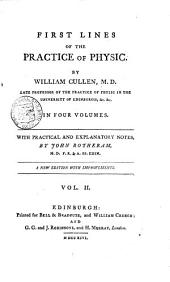 First lines of the practice of physic: By William Cullen, M.D. ... In four volumes. With practical and explanatory notes, by John Rotheram, ...