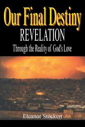 Our Final Destiny: Revelation Through the Reality of God's Love