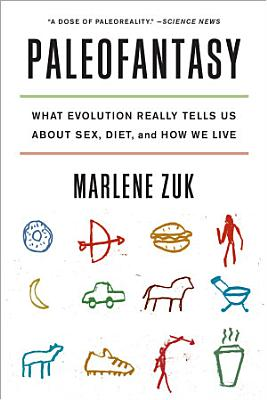 Paleofantasy  What Evolution Really Tells Us about Sex  Diet  and How We Live