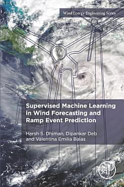Supervised Machine Learning in Wind Forecasting and Ramp Event Prediction PDF