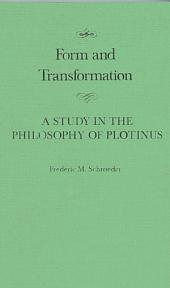 Form and Transformation: A Study in the Philosophy of Plotinus