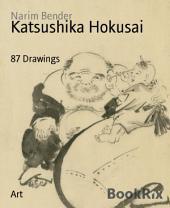 Katsushika Hokusai: 87 Drawings