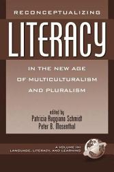 Reconceptualizing Literacy In The New Age Of Multiculturalism And Pluralism Book PDF