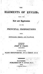 The Elements of Euclid: With the Use and Application of the Principal Propositions from Dechalles, Simson, and Playfair