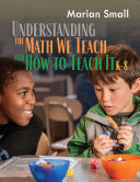 Understanding the Math We Teach and How to Teach It  K 8