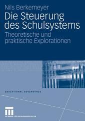 Die Steuerung des Schulsystems: Theoretische und praktische Explorationen