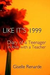 LIKE IT'S 1999: Diary of a Teenager in Love with a Teacher