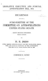 Legislative, Executive, and Judicial Appropriation Bill, 1914: Hearings Before a Subcommittee of the Committee on Appropriations, United States Senate, Sixty-second Congress, Third Session, on H.R. 26680, a Bill Making Appropriations for the Legislative, Executive, and Judicial Expenses of the Government for the Fiscal Year Ending June 30, 1914