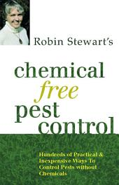 Robin Stewart's Chemical Free Pest Control: Hundreds of Practical & Inexpensive Ways to Control Pests Without Chemicals