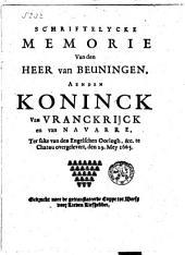 Schriftelycke Memorie van den Heer van Beuningen, aenden Koninck van Vranckrijck ... ter sake van den Engelschen Oorlogh, ... te Chatou overgelevert, den 29 Mey 1665