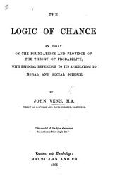 The Logic of Chance; an Essay on the Foundations and Province of the Theory of Probability, with Especial Reference to Its Application to Moral and Social Science