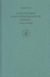 Guild Dynamics In Seventeenth Century Istanbul Book PDF
