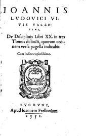Ioannis Ludouici Viuis ... De disciplinis libri XX: in tres tomos distincti ...
