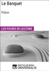 Le Banquet de Platon: Les Fiches de lecture d'Universalis