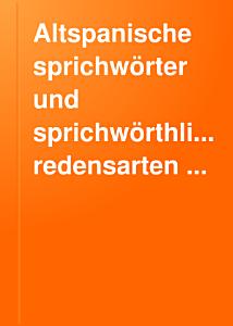 Altspanische sprichw  rter und sprichw  rliche redensarten aus den zeiten vor Cervantes in s deutsche   bersetzt PDF