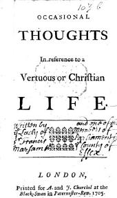 Occasional Thoughts in reference to a Vertuous or Christian Life. [By Damaris, Lady Masham.] Few MS. notes