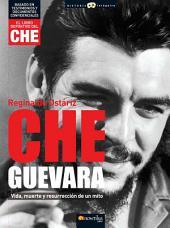 Che Guevara: Vida, muerte y resurreción de un mito.