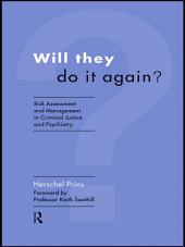 Will They Do it Again?: Risk Assessment and Management in Criminal Justice and Psychiatry
