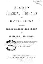 Avery's Physical Technics and Teacher's Hand-book, to Accompany The First Principles of Natural Philosophy and The Elements of Natural Philosophy ...