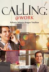 Calling @ Work: Rahasia Bekerja dengan Totalitas