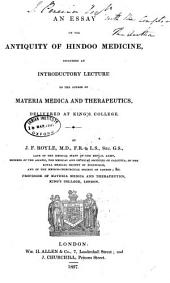 An Essay on the Antiquity of Hindoo Medicine: Including an Introductary Lecture to the Course of Materia Medica and Therapeutics Delivered at King's College