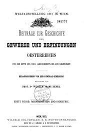 Beiträge zur Geschichte der Gewerbe und Erfindungen Oesterreichs von der Mitte des XVIII. Jahrhunderts bis zur Gegenwart... von Prof. Dr. Wilhelm Franz Exner