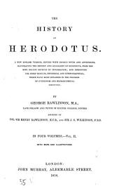 The history of Herodotus: A new english version, edited with copious notes and appendices, illustrating the history and geography of Herodotus, from the most recent sources of information; and embodying the chief results, historical and ethnographical, which have been obtained in the progress of cuneiform and hieroglyphical discovery. By George Rawlinson. In four volumes. II