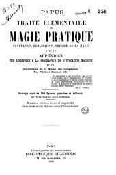 Traité élémentaire de magie pratique, adaptation, réalisation, théorie de la magie: avec un appendice sur l'histoire & la biographie de l'évocation magique et un dictionnaire de la magie des campagnes, des philtres d'amour