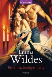 Eine unzüchtige Lady: Roman