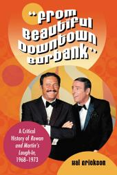 """""""From Beautiful Downtown Burbank"""": A Critical History of Rowan and Martin's Laugh-In, 1968–1973"""