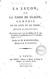 La leçon, ou la tasse de glaces, comédie en un acte et en prose, mêlée d'ariettes, Représentée sur le thêatre de la rue Feydeau ... Paroles de M. Marsollier, musique de M. D'Alayrac
