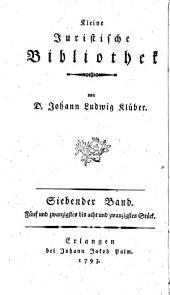 Kleine Juristische Bibliothek: Fünf und zwanzigstes bis acht und zwanzigstes Stück. Siebender Band, Band 7