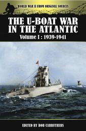 The U-Boat War in the Atlantic: Volume I: 1939- 1941