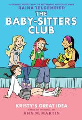 Kristy's Great Idea: Full-Color Edition (The Baby-Sitters Club Graphix #1)