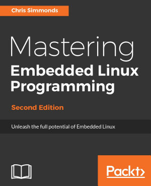 Mastering Embedded Linux Programming PDF