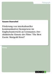 F  rderung von interkultureller kommunikativer Kompetenz im Englischunterricht an Gymnasien  Der didaktische Einsatz des Films  The Best Exotic Marigold Hotel  PDF