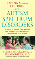 Raising Resilient Children with Autism Spectrum Disorders  Strategies for Maximizing Their Strengths  Coping with Adversity  and Developing a Social Mindset PDF
