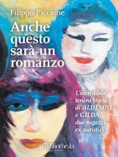 Anche questo sarà un Romanzo: L'incredibile, tenera storia di Aldemio e Gilda, due ragazzi ex autistici