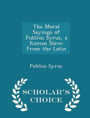 The Moral Sayings of Publius Syrus  a Roman Slave PDF