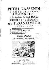 Petri Gassendi ... Opera omnia: in sex tomos diuisa, Volume 4