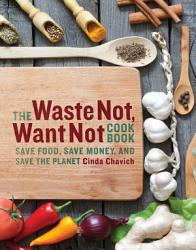 The Waste Not Want Not Cookbook Book PDF