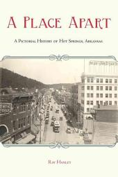 A Place Apart: A Pictorial History of Hot Springs, Arkansas