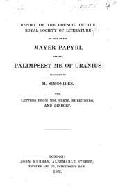 Report of the Council of the Royal Society of Literature, on some of the Mayer Papyri, and the palimpsest MS. of Uranius belonging to M. Simonides. With letters from MM. Pertz, Ehrenberg, and Dindorf