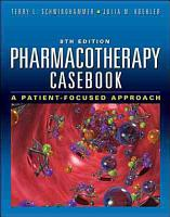 Pharmacotherapy Casebook  A Patient Focused Approach  Eighth Edition PDF