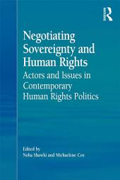 Negotiating Sovereignty and Human Rights: Actors and Issues in Contemporary Human Rights Politics