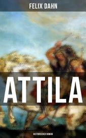 ATTILA: Historischer Roman: Die Welt der Hunnen und die Kriegführung gegen Rom