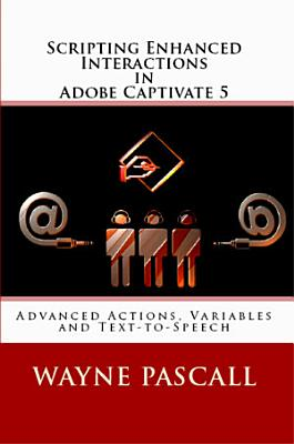 Scripting Enhanced Interactions in Adobe Captivate 5 PDF