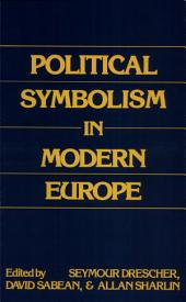 Political Symbolism in Modern Europe: Essays in Honor of George L. Mosse Prox 310P