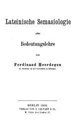 Vorlesungen über lateinische Sprachwissenschaft: Bd. F. Heerdegen, Lateinische Semasiologie oder Bedeutungslehre
